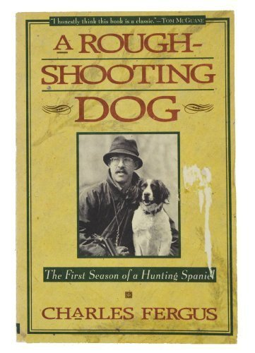 9780385479929: A Rough-Shooting Dog: The First Season of a Hunting Spaniel