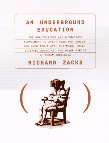 An Underground Education: The Unauthorized and Outrageous: Zacks, Richard