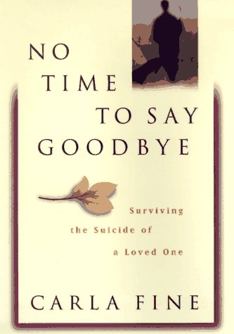 9780385480185: No Time to Say Goodbye: Surviving the Suicide of a Loved One