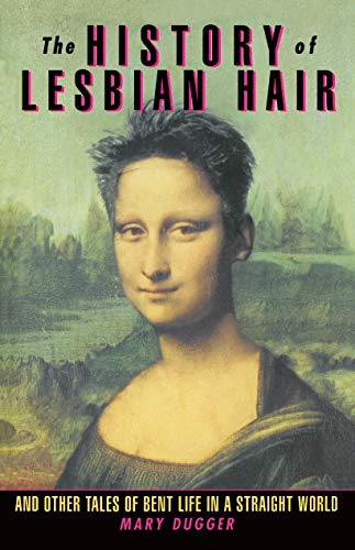 9780385480376: The History of Lesbian Hair: And Other Tales of Bent Life in a Straight World