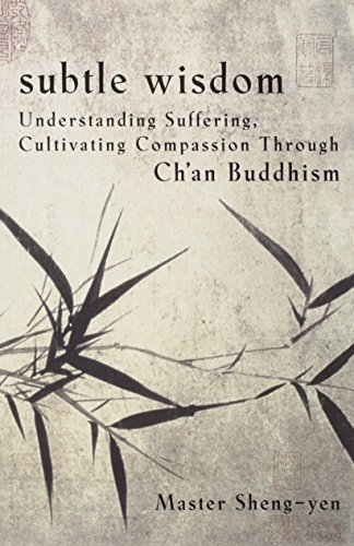 9780385480451: Subtle Wisdom: Understanding Suffering, Cultivating Compassion Through Ch'an Buddhism