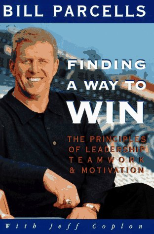 Finding a Way to Win: The Principles of Leadership, Teamwork, and Motivation: Parcells, Bill, with ...