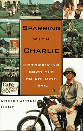 Sparring with Charlie : Motorbiking down the: Christopher Hunt