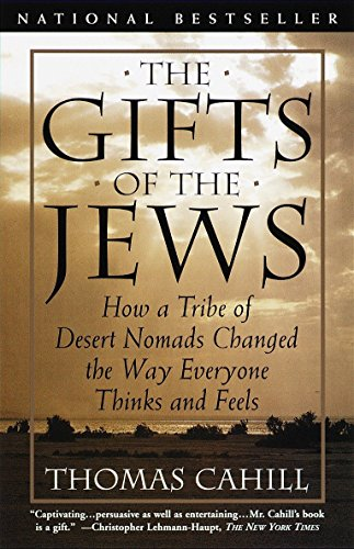 The Gifts of the Jews. how a Tribe of Desert Nomads Changed the Way Everyone Thinks and Feels.
