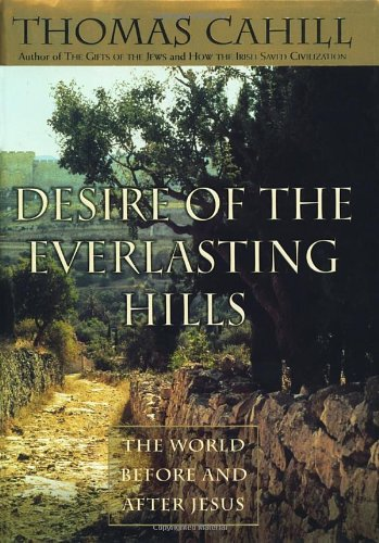 9780385482516: Desire of the Everlasting Hills: The World before and after Jesus (Hinges of History)