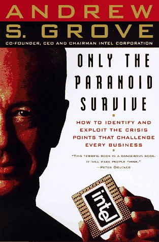 Only the Paranoid Survive -- SIGNED By author -- How to Exploit the Crisis Points That Challenge ...