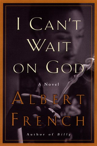 I Can't Wait on God : A Novel (Inscribed): French, Albert L.
