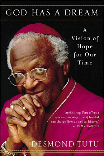 God Has a Dream: A Vision of Hope for Our Time: Tutu, Desmond
