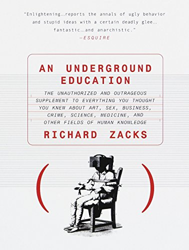 9780385483766: An Underground Education: The Unauthorized and Outrageous Supplement to Everything You Thought You Knew out Art, Sex, Business, Crime, Science, Medicine, and Other Fields of Human