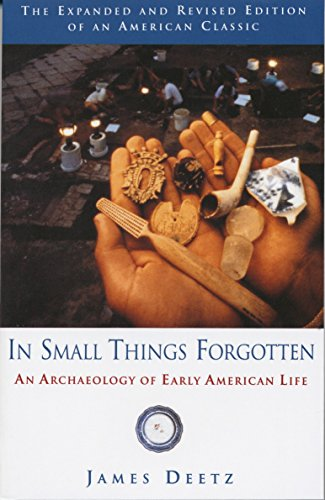 In Small Things Forgotten: The Archaeology of Early American Life