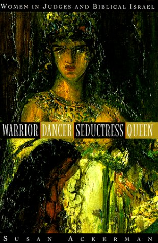 9780385484244: Warrior, Dancer, Seductress, Queen: Women in Judges and biblical Israel (Anchor Bible Reference Library)