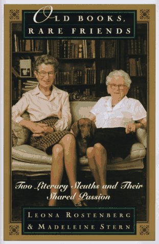 Old Books, Rare Friends: Two Literary Sleuths and Their Shared Passion: Stern, Madeline B.; ...
