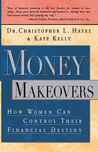 Money Makeovers: How Women Can Control Their Financial Destiny (0385485417) by Hayes, Christopher; Kelly, Kate