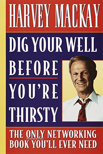 9780385485463: Dig Your Well Before You're Thirsty: The Only Networking Book You'll Ever Need