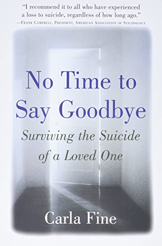 No Time to Say Goodbye: Surviving The Suicide Of A Loved One (0385485514) by Fine, Carla