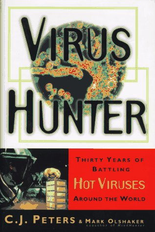 Virus Hunter: Thirty Years of Battling Hot Viruses Around the World: Peters, C. J.;Olshaker, Mark