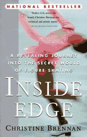 Inside Edge: A Revealing Journey into the Secret World of Figure Skating: Brennan, Christine