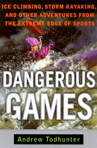 9780385486439: Dangerous Games: Ice Climbing, Storm Kayaking and Other Adventures from the Extreme Edge of Sports