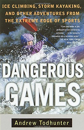 9780385486446: Dangerous Games: Ice Climbing, Storm Kayaking, and Other Adventures from the Extreme Edge of Sports