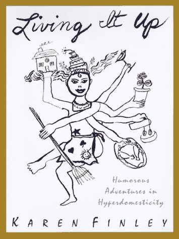 Living It Up: Humorous Adventures in Hyperdomesticity (Signed): Finley, Karen