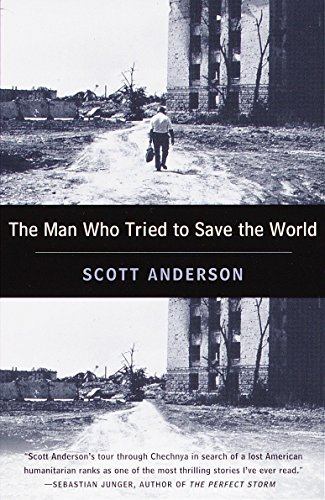 9780385486668: The Man Who Tried to Save the World: The Dangerous Life and Mysterious Disappearance of an American Hero