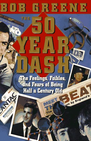 The 50 Year Dash: The Feelings, Foibles, and Fears of Being Half a Century Old: Greene, Bob