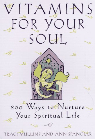 Vitamins for Your Soul (038548738X) by Ann Spangler; Traci Mullins