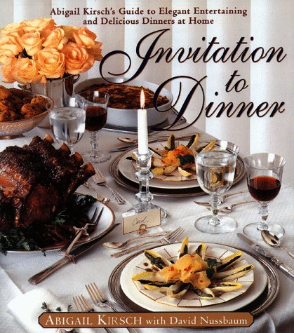9780385488174: Invitation to Dinner: Abigail Kirsch's Guide to Elegant Entertaining and Delicious Dinners at home