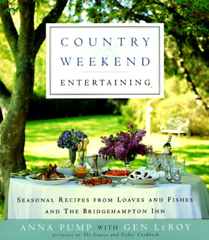 Country Weekend Entertaining: Seasonal recipes from loaves and fishes and the Bridgehampton Inn: ...