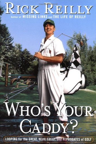 Who's Your Caddy?: Looping for the Great, Near Great, and Reprobates of Golf (0385488858) by Reilly, Rick