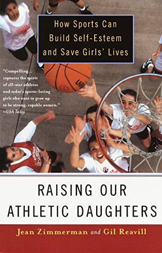9780385489607: Raising Our Athletic Daughters: How Sports Can Build Self-Esteem and Save Girls' Lives