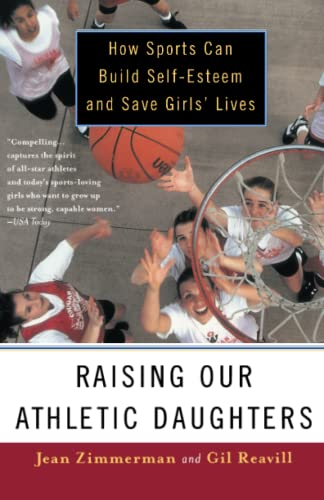 Raising Our Athletic Daughters: How Sports Can: Jean Zimmerman, Gil