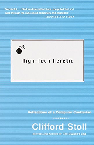 High-Tech Heretic: Reflections of a Computer Contrarian (0385489765) by Clifford Stoll