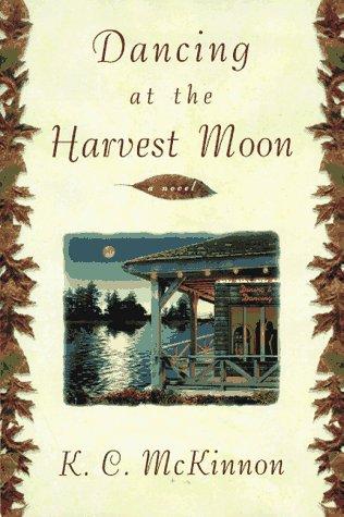 Dancing at the Harvest Moon: McKinnon, K.C.