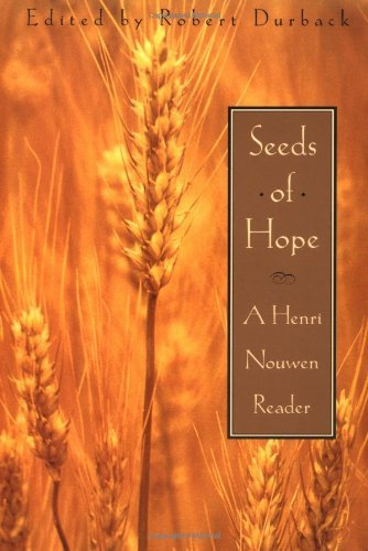 Seeds of Hope: A Henri Nouwen Reader: Henri Nouwen