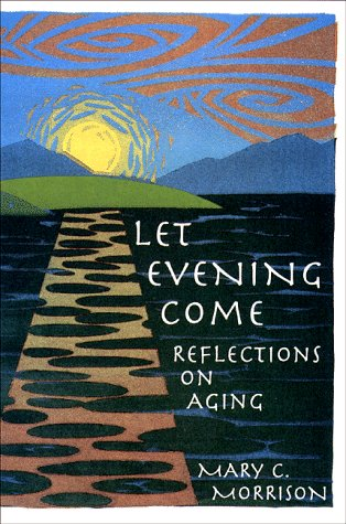 Let Evening Come : Reflections on Aging: Mary C. Morrison