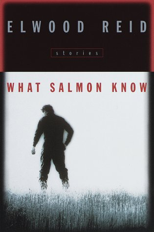 What Salmon Know: Reid, Elwood
