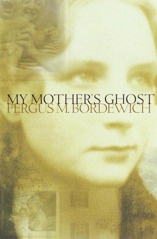 My Mother's Ghost: Bordewich, Fergus M.