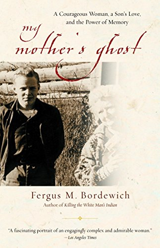 My Mother's Ghost: A Courageous Woman, a Son's Love, and the Power of Memory (0385491301) by Bordewich, Fergus M.
