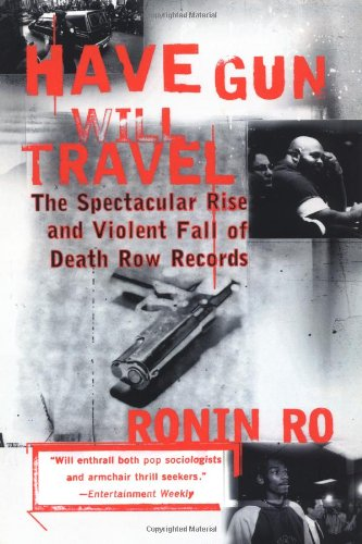 9780385491358: Have Gun will Travel: The Spectacular Rise and Violent Fall of Death Row Records