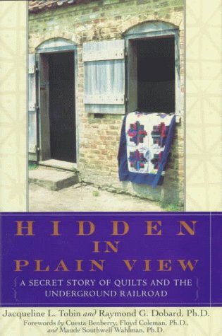 HIDDEN IN PLAIN VIEW. The Secret Story of Quilts and the Underground Railroad.