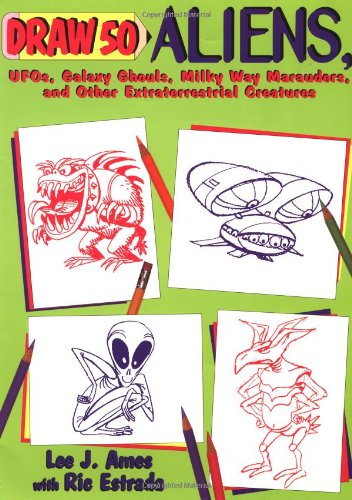 9780385491457: Draw 50 Aliens: The Step-by-Step Way to Draw UFOs, Galaxy Ghouls, Milky Way Marauders, and Other Extraterrestrial Creatures