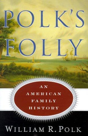 Polk's Folly: An American Family History: Polk, William Roe