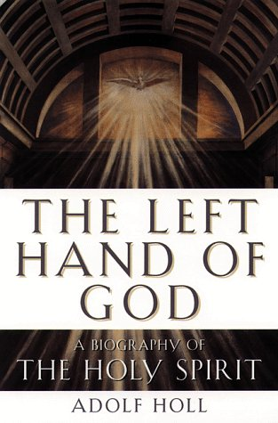 9780385492843: The Left Hand of God: Biography of the Holy Spirit