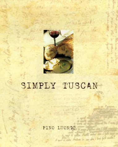 Simply Tuscan: Recipes for a Well-Lived Life (SIGNED): Luongo, Pino