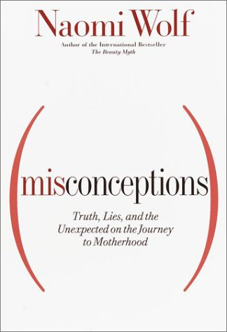 Misconceptions - Truth, lies, and the unexpected on the journey to Motherhood