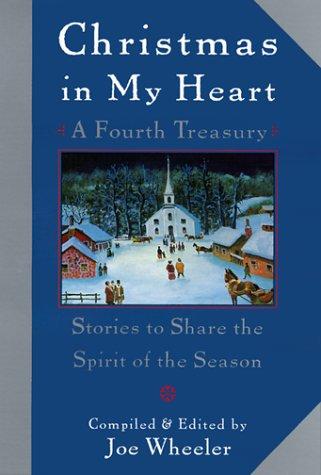 Christmas in My Heart, A Fourth Treasury: Stories To Share The Spirit Of The Season: Wheeler, Joe