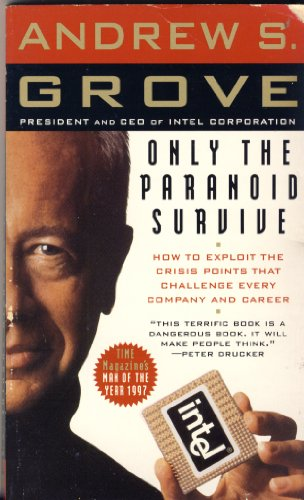 Only the Paranoid Survive How to Achieve: Andrew S. Grove