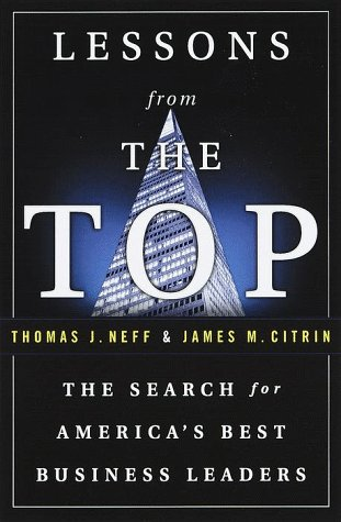 Lessons from the Top: In Search of America's Best Business Leaders: Neff, Thomas J., Citrin, ...