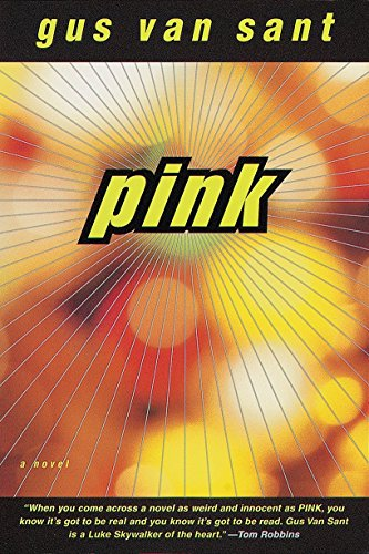 Pink 9780385493536 Gus Van Sant goes from auteur to author in an brilliant, inventive, and endlessly entertaining first novel that reads like a Warholian m